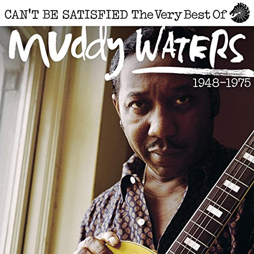 Can't Be Satisfied: The Very Best Of (Best Of Muddy Waters Cd)