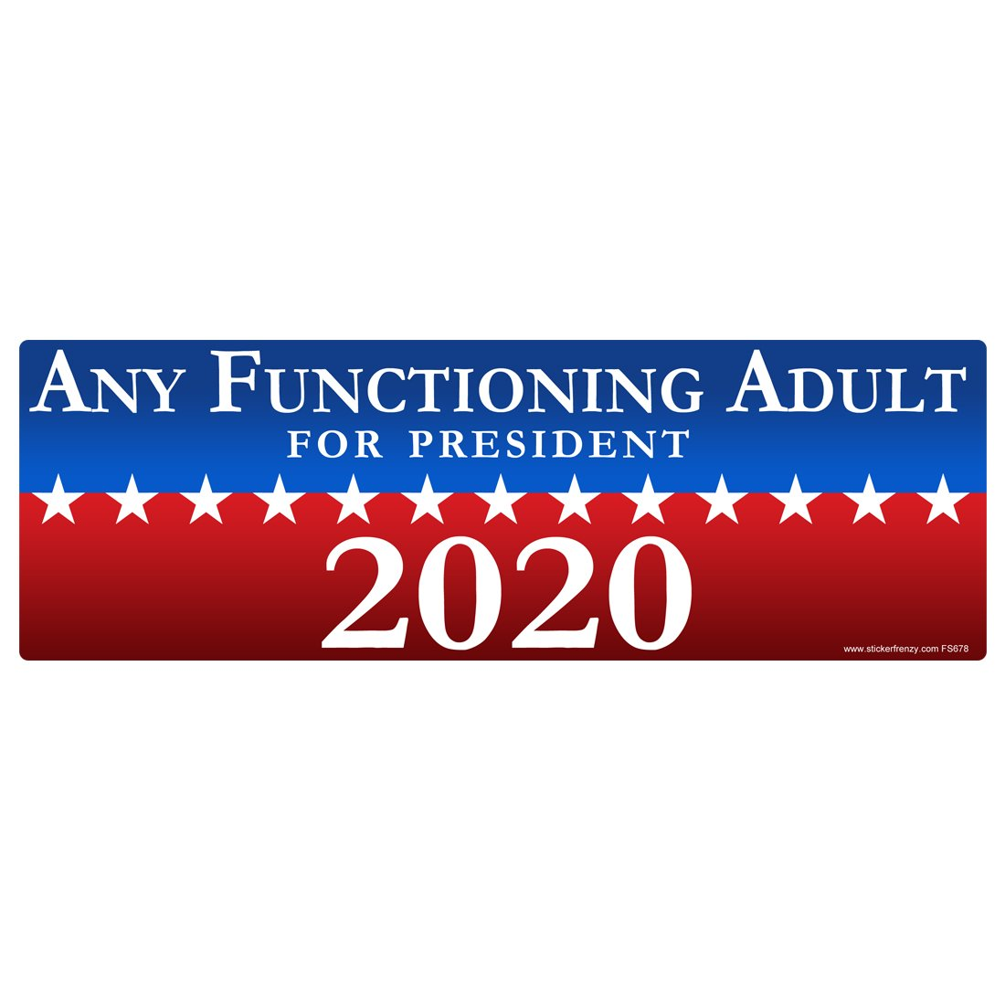 1 any functioning adult for president 2020 sticker fs678 laminated political funny bumper car truck window election vinyl decal usa