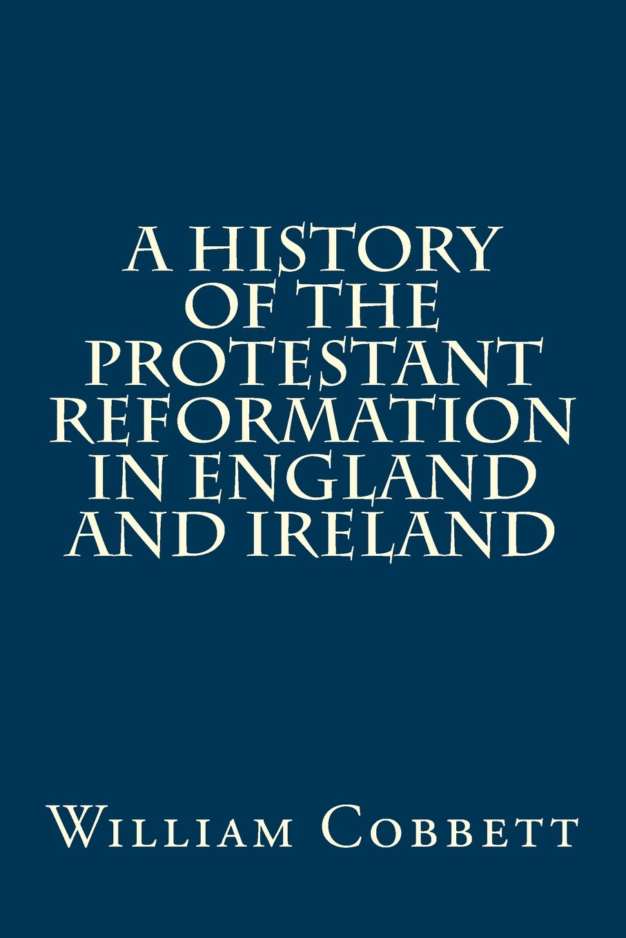 A History of the Protestant Reformation in England and Ireland
