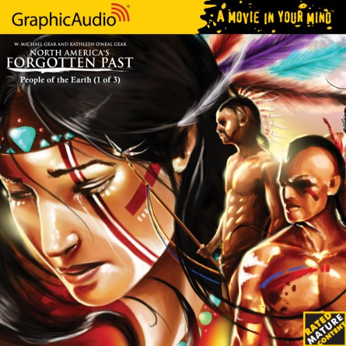 North America's Forgotten Past 3 - People of the Earth (1 of 3) (North America's Forgotten Past: Graphicaudio: a Movie in Your Mind)