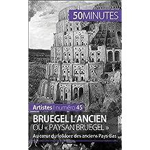 Bruegel l'Ancien ou « paysan Bruegel »: Au cœur du folklore des anciens Pays-Bas (Artistes t. 45) (French Edition)