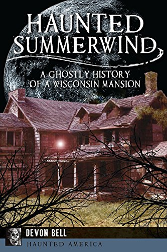 Download PDF Haunted Summerwind - A Ghostly History of a Wisconsin Mansion