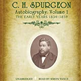 C.H. Spurgeon's Autobiography, Vol. 1: The Early Years, 1834-1859