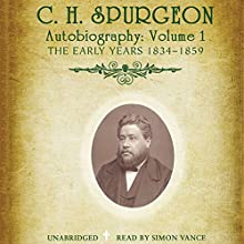 C.H. Spurgeon's Autobiography, Vol. 1: The Early Years, 1834-1859 Audiobook by C. H. Spurgeon Narrated by Simon Vance