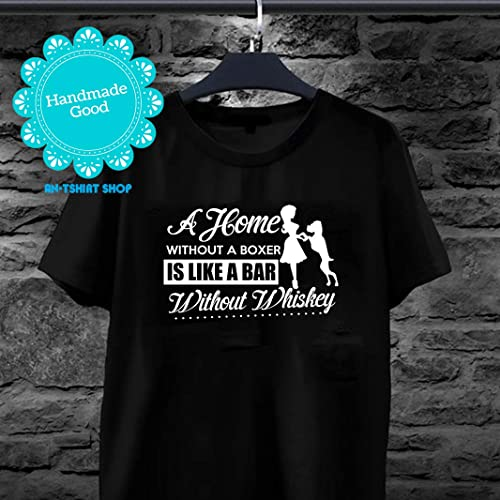 298699001 Amazon.com  A home without Boxer like a Bar without Whiskey Dogs Boxers  Whiskey T shirts for men and women  Handmade