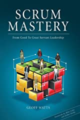 Scrum Mastery: From Good To Great Servant-Leadership Paperback
