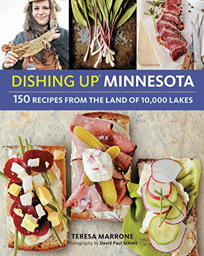Dishing Up Minnesota: 150 Recipes from the Land of 10,000 Lakes (Dishing Up) by Teresa Marrone