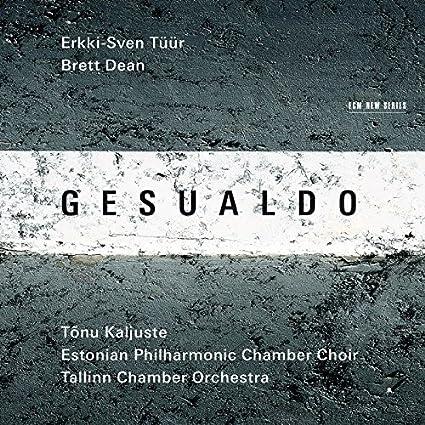 Gesualdo, Erkki-Sven Tuur, Brett Dean by Estonian Philharmonic Chamber Choir & Tonu Kaljuste Tallinn Chamber Orchestra (2015-10-07)