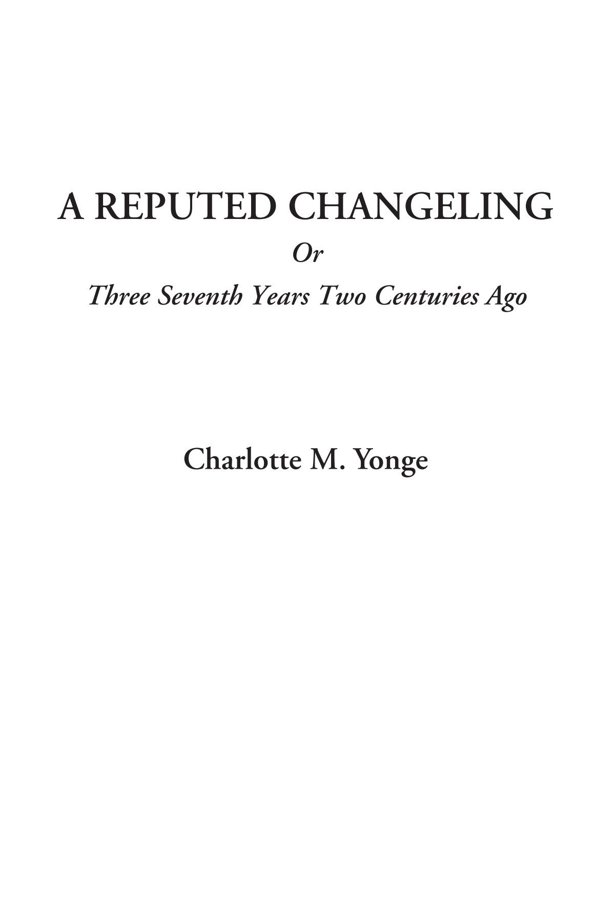 Read Online A Reputed Changeling Or Three Seventh Years Two Centuries Ago pdf epub