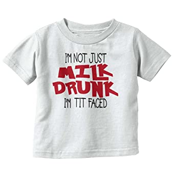 Amazon.com  Not Just Milk Drunk Tit Faced Funny Hungry Infant Toddler T  Shirt  Clothing a7f3063c3