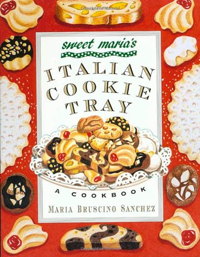 Sweet Maria's Italian Cookie Tray: A Cookbook by Maria Bruscino Sanchez