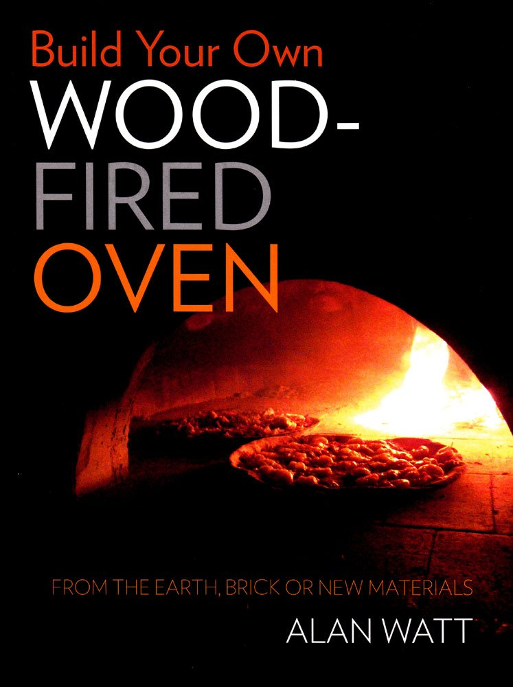 build your own woodfired oven from the earth brick or new materials alan watt amazoncom books - Wood Fired Oven