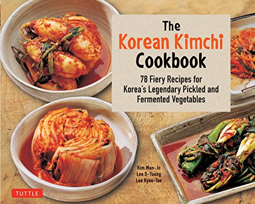 The Korean Kimchi Cookbook: 78 Fiery Recipes for Korea's Legendary Pickled and Fermented Vegetables (Best Food Digestive Enzymes)