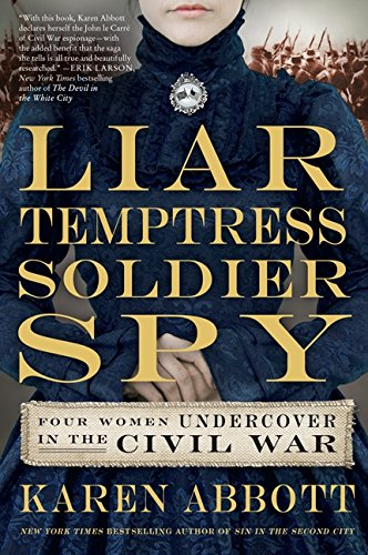 Liar, Temptress, Soldier, Spy: Four Women Undercover in the