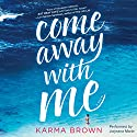 Come Away with Me Audiobook by Karma Brown Narrated by Jorjeana Marie