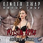 Gender Swap Group Love: Poison Apple | Jessica Nolan