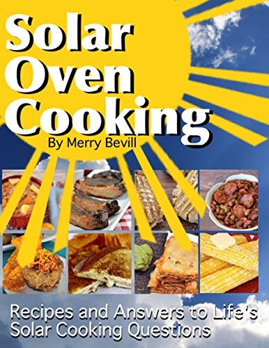Solar Oven Cooking: Recipes and Answers to Life's Solar Cooking Questions (Solar Oven Cooking Series Book 1) by Merry Bevill