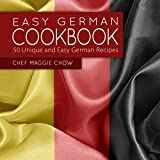 Easy German Cookbook: 50 Unique and Easy German Recipes (Germany, German Cooking, German Recipes, German Cookbook Book 1)