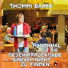 Manchmal ist die Geschirrrückgabe einfach nicht zu finden Hörbuch von Thommi Baake Gesprochen von: Thommi Baake