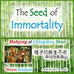 The Seed of Immortality: Mahjong at Changshou Shan | Wayne Goodman