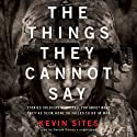 The Things They Cannot Say: Stories Soldiers Won't Tell You about What They've Seen, Done, or Failed to Do in War Audiobook by Kevin Sites Narrated by Donald Corren