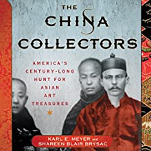 The China Collectors: America's Century-Long Hunt for Asian Art Treasures Audiobook by Karl E. Meyer, Shareen Blair Brysac Narrated by George Backman