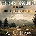 The China Pandemic: Graham's Resolution, Book 1 Audiobook by A. R. Shaw Narrated by Darriel Driml