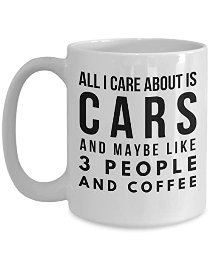 Amazon Com Cars Mug I All Care About Is Cars And Maybe Like