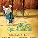 The Mouse with the Question Mark Tail Audiobook by Richard Peck Narrated by Russ Bain