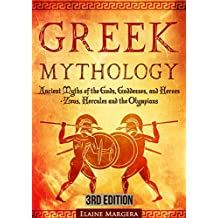 Greek Mythology: Ancient Myths of the Gods, Goddesses, and Heroes - Zeus, Hercules and the Olympians (Containing Images) - 3rd Edition