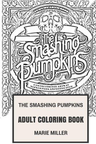 The Smashing Pumpkins Adult Coloring Book: Alternative Rock Pioneers and Hard Rock Punks, Talented Billy Corgan Inspired Adult Coloring Book (The Smashing Pumpkins Books)