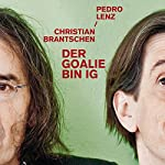 Der Goalie bin ig | Christian Brantschen,Pedro Lenz