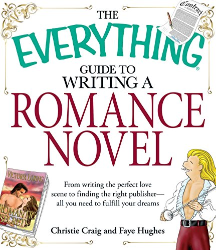 Pdf Reference The Everything Guide to Writing a Romance Novel: From writing the perfect love scene to finding the right publisher--All you need to fulfill your dreams (Everything®)