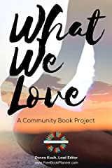 What We Love: A Community Book Project (English Edition) eBook Kindle