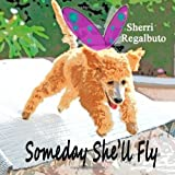 Someday She'll Fly, Sherri Regalbuto, 1484908783