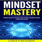 Mindset Mastery: Take Back Your Life and Overcome Limitations | Lance P. Richards