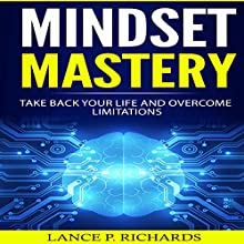 Mindset Mastery: Take Back Your Life and Overcome Limitations Audiobook by Lance P. Richards Narrated by Alex Lancer