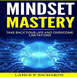 Mindset Mastery: Take Back Your Life and Overcome Limitations