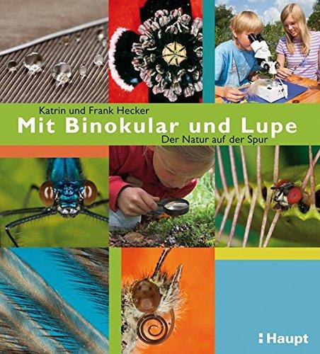Mit Binokular und Lupe: Der Natur auf der Spur