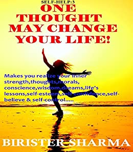 SELF-HELP3:ONE THOUGHT MAY CHANGE YOUR LIFE! Self help: Self help & self help books, motivational self help books, self esteem books, motivational self help by [Sharma, Birister]