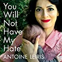 You Will Not Have My Hate Audiobook by Antoine Leiris, Sam Taylor - translator Narrated by Gildart Jackson