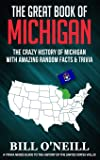 The Great Book of Michigan: The Crazy History of Michigan with Amazing Random Facts & Trivia (A Trivia Nerds Guide to…