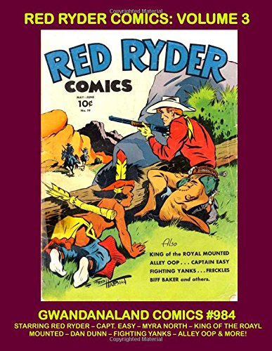 Download Red Ryder Comics: Volume 3: Gwandanaland Comics #984 --- Red Ryder, Alley Oop, Captain Easy, Myra North, Dan Dunn, King of the Royal Mounted and more!  This Book: Issues #16-19 ebook