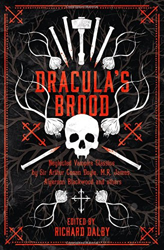 Read Online Dracula's Brood: Neglected Vampire Classics by Sir Arthur Conan Doyle, M.R. James, Algernon Blackwood and Others (Collins Chillers) pdf epub