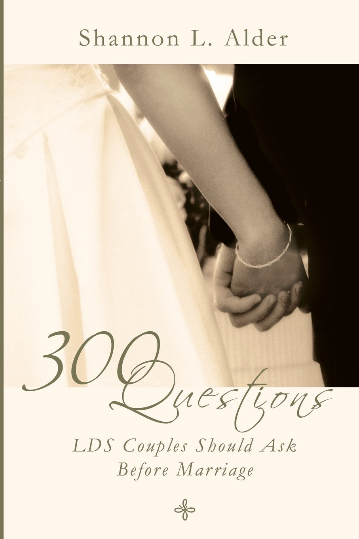 300 Questions LDS Couples Should Ask Before Marriage: Shannon L. Alder:  9780882907741: Amazon.com: Books