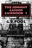 The Johnny Casino Casebook, G. B. Pool, 0974944645