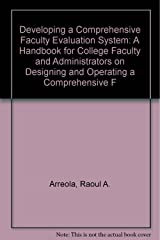 Developing a Comprehensive Faculty Evaluation System: A Handbook for College Faculty and Administrators on Designing and Operating a Comprehensive F Paperback