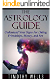 ASTROLOGY: The Astrology Guide: Understand Your Signs For Dating, Friendships, Money, and Sex (Astrology, Soulmate, Zodiac, Astrology Books) (Moon Signs, ... Zodiac Signs, Horoscope 2015, Virgo)