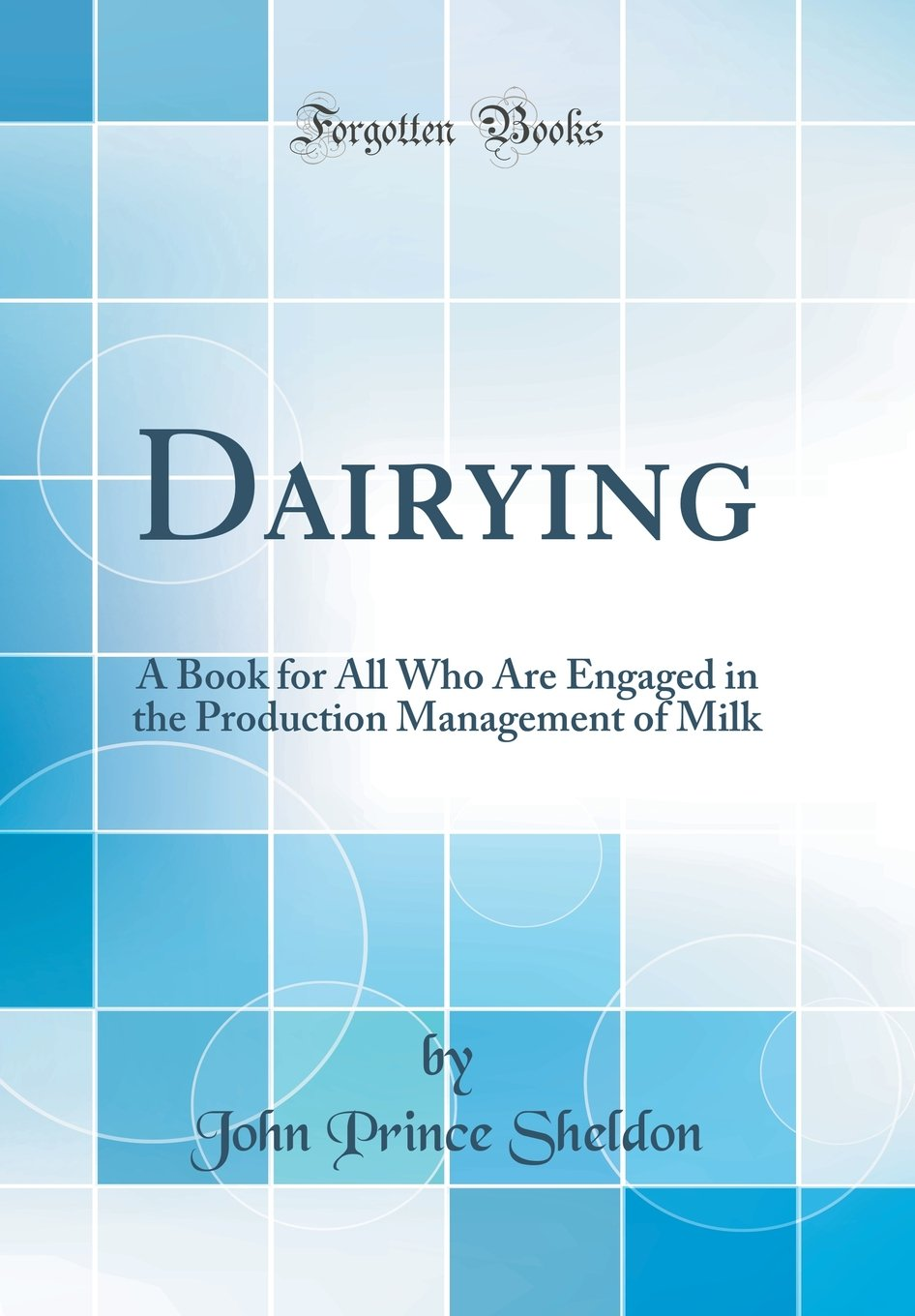Dairying: A Book for All Who Are Engaged in the Production Management of Milk (Classic Reprint) pdf epub