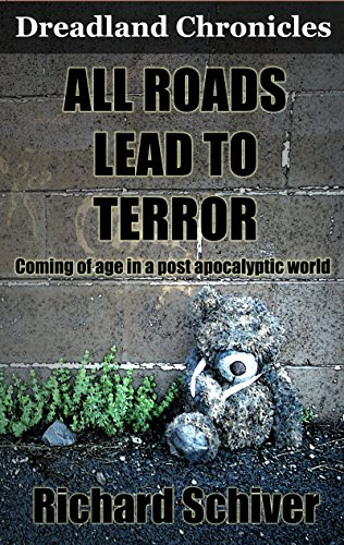 All Roads Lead To Terror: Coming of age in a post apocalyptic world (Dreadland Chronicles Book 1) by [Schiver, Richard]